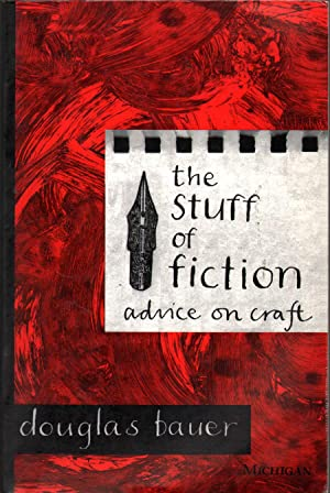 The Stuff of Fiction: Advice on Craft: Bauer, Douglas