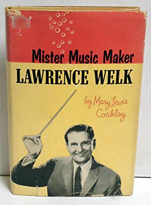 Mister Music Maker: Lawrence Welk