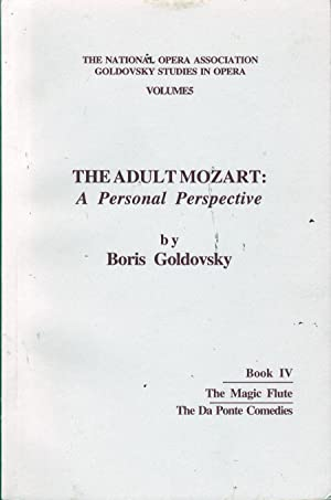 The Adult Mozart: A Personal Perspective Book 4: Goldovsky, Boris