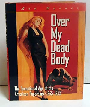 Over My Dead Body: The Sensational Age of the American Paperback 1945-1955: Server, Lee