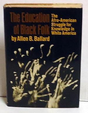 The Education Of Black Folk: The Afro-american Struggle For Knowledge In White America: Ballard, ...