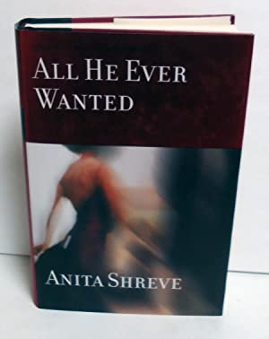 All He Ever Wanted: Shreve, Anita