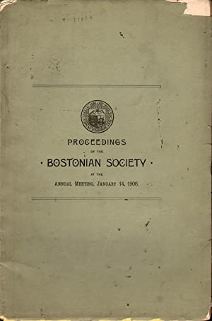 Proceedings of the Bostonian Society at the Annual Meeting 01/14/1908: Farwell, John W., Et al, Eds