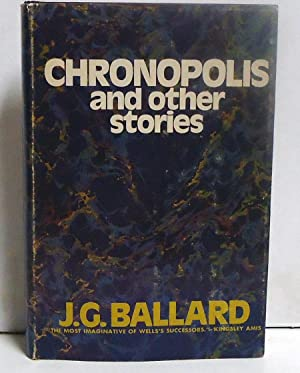 Chronopolis and Other Stories: Ballard, J.G.