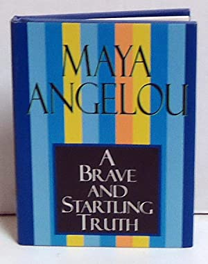 A Brave and Startling Truth: Angelou, Maya