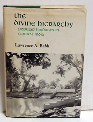 The Divine Hierarchy: Popular Hinduism in Central India: Babb, Lawrence A.