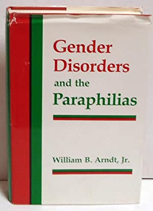 Gender Disorders and the Paraphilias: Arndt, William B., Jr.