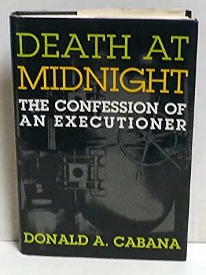 Death At Midnight: The Confession of an Executioner: Cabana, Donald A.