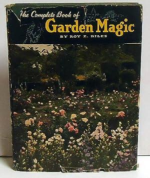 The Complete Book of Garden Magic: Biles, Roy E.
