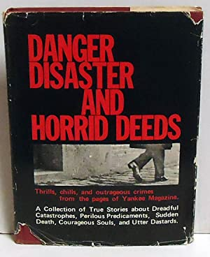 Danger, Disaster, and Horrid Deeds: Thrills, Chills and Outrageous Crimes from the pages of Yankee ...