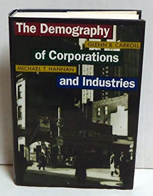 The Demography of Corporations and Industries: Carroll, Glenn R.; Hannan, Michael T.
