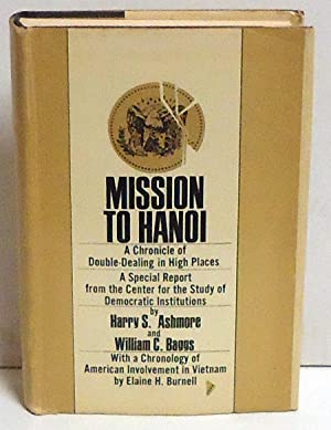 Mission to Hanoi: A Chronicle of Deouble-Dealing in High Places: Ashmore, Harry S. And William C. ...