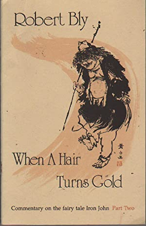 When a Hair Turns Gold: Bly, Robert