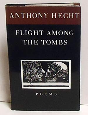 Flight Among the Tombs: Poems: Hecht, Anthony