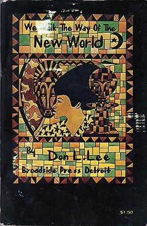 We Walk the Way of the New World: Lee, Don L. (Haki Madhubuti)