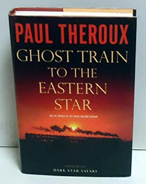 Ghost Train to the Eastern Star: On the Tracks of the Great Railway Bazaar: Theroux, Paul