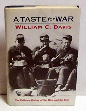 A Taste For War: The Culinary History of the Blue and the Gray: Davis, William C.