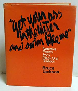 Get Your Ass in the Water and Swim Like Me: Narrative Poetry from Black Oral Tradition: Jackson, ...