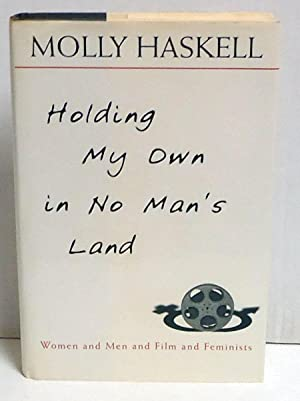 Holding My Own in No Man's Land: Women and Men and Film and Feminists: Haskell, Molly