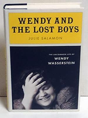 Wendy and the Lost Boys: The Uncommon Life of Wendy Wasserstein: Salamon, Julie