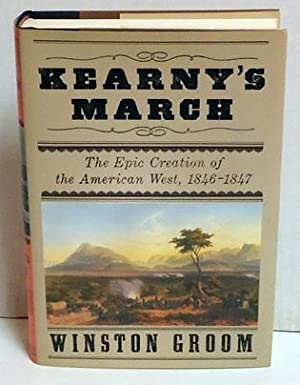 Kearny's March: The Epic Creation of the American West, 1846-1847: Groom, Winston