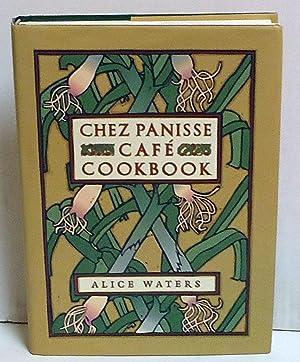 Chez Panisse Café Cookbook: Alice L. Waters; David Tanis; Fritz Streiff