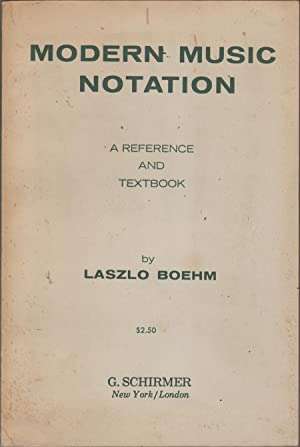 Modern Music Notation: A Reference and Textbook: Boehm, Laszlo