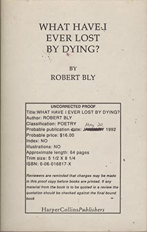 What Have I Ever Lost by Dying: Bly, Robert