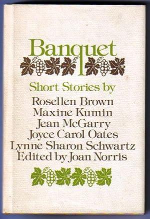 Banquet: Stories by Rosellen Brow, Maxine Kumin, Jean mcGarry, Joyce Carol Oates, Lynne Sharon ...