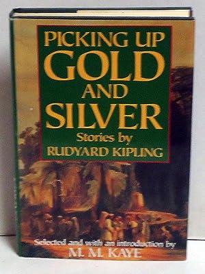 Picking Up Gold and Silver: Stories: Kipling, Rudyard; M.M. Kaye