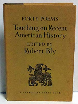 Forty Poems Touching on Recent American History: Bly, Robert Ed.
