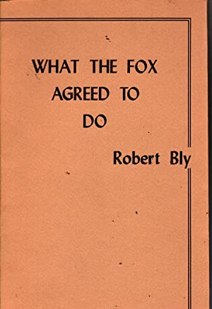 What the Fox Agreed To Do: Bly, Robert