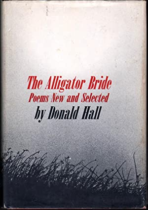 The Alligator Bride: Poems New and Selected: Hall, Donald