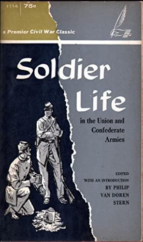 Soldier Life in the Union and Confederate Armies: Stern, Philip Van Doren, ed.