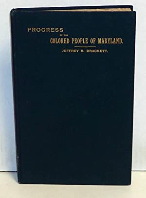 Progress of the Colored People of Maryland Since the War: Brackett, Jeffrey R.