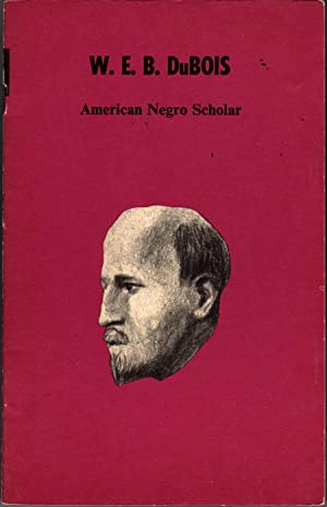 W.E.B. DuBois: American Negro Scholar: Georgiady, Nicholas P, Louis G. Romano and Robert L. Green