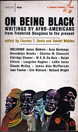On Being Black: Writings by Afro-Americans from Frederick Douglass to the Present: Davis, Charles T...