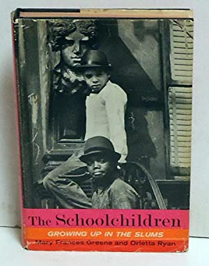The Schoolchildren: Growing Up in the Slums: Greene, Mary Frances and Orlette Ryan