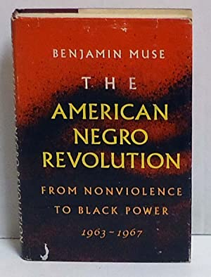 The American Negro Revolution: From Nonviolence to Black Power 1963-1967: Muse, Benjamin