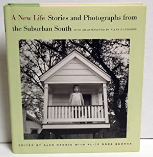 A New Life: Stories and Photographs from the Suburban South: Harris, Alex, Ed