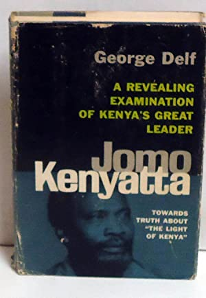 Jomo Kenyatta: A Revealing Examination of Kenya's Great Leader: Delf, George