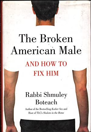 The Broken American Male: And How to Fix Him: Boteach, Shmuley