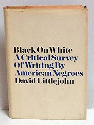 Black On White: A Critical Survey of Writing By American Negroes: Littlejohn, David