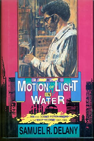 The Motion of Light in Water: Sex and Science Fiction Writing in the East Village, 1957-1965: ...