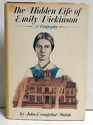 The Hidden Life of Emily Dickinson: A Biography: Walsh, John Evangelist
