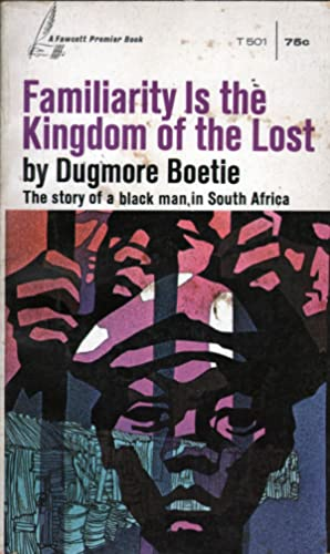 Familiarity Is the Kingdom of the Lost: The Story of a Black Man in South Africa: Boetie, Dugmore