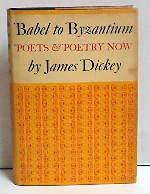 Babel to Byzantium: Poets & Poetry Now: Dickey, James