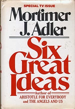 Six Great Ideas: Truth, Goodness, Beauty, Justice,: Adler, Mortimer J.