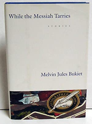 While the Messiah Tarries: Stories: Bukiet, Melvin Jules