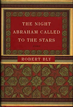 The Night Abraham Called to the Stars: Poems: Bly, Robert